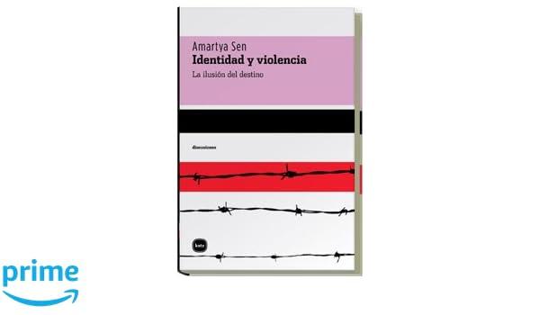 Identidad Y Violencia (discusiones): Amazon.es: Amartya Kumar Sen, Verónica Inés Weinstabl, Servanda María de Hagen: Libros