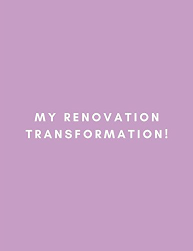 My Renovation Transformation: Decorating Planner Notebook for Interior Design Plans, Home Decor Style and Furniture Planning, House Layout Floor Plans for Notes and Drawing your Dream Home (Furniture Layout)