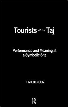Tourists at the Taj: Performance and Meaning at a Symbolic Site (International Library of Sociology)