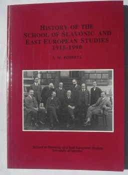 The History of the School of Slavonic and East European Studies, 1915-1990: No. 14 (School Of Slavonic And East European Studies)