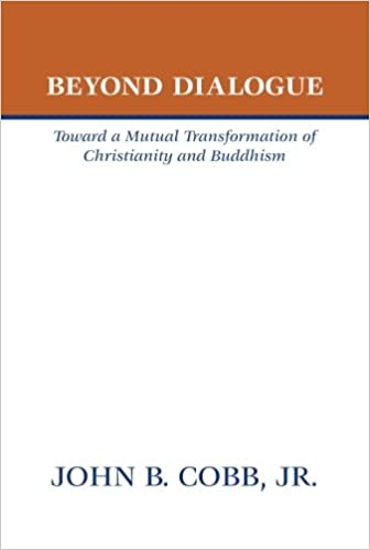 Beyond Dialogue: Toward a Mutual Transformation of Christianity and Buddhism