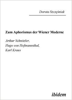 Zum Aphorismus der Wiener Moderne: Arthur von Schnitzler, Hugo von Hofmannsthal, Karl Kraus