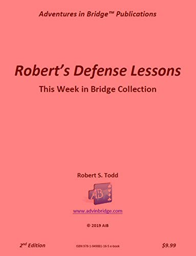 Robert's Defense Lessons: This Week in Bridge Collection