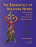 The Energetics of Western Herbs : Treatment Strategies Integrating Western and Oriental Herbal Medicine, Holmes, Peter, 1890029076