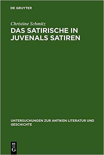 Book Das Satirische in Juvenals Satiren (Untersuchungen zur Antiken Literatur und Geschichte)