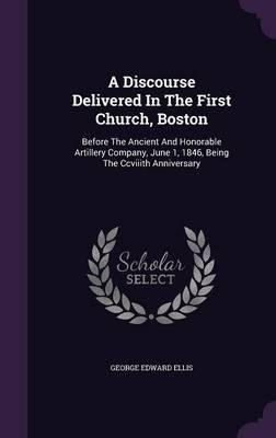Download A Discourse Delivered in the First Church, Boston : Before the Ancient and Honorable Artillery Company, June 1, 1846, Being the Ccviiith Anniversary(Hardback) - 2015 Edition pdf epub