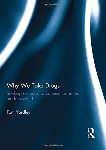 Why We Take Drugs: Seeking Excess and Communion in the Modern World