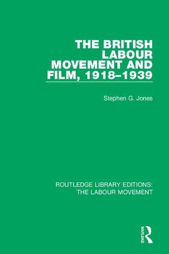 Routledge Library Editions: The Labour Movement: The British Labour Movement and Film, 1918-1939 (Volume 18)-cover