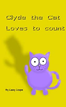 Clyde The Cat Loves To Count by [Crayne, Casey]