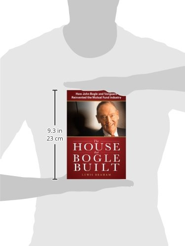 31fM7ZB%2BK8L - The House that Bogle Built: How John Bogle and Vanguard Reinvented the Mutual Fund Industry