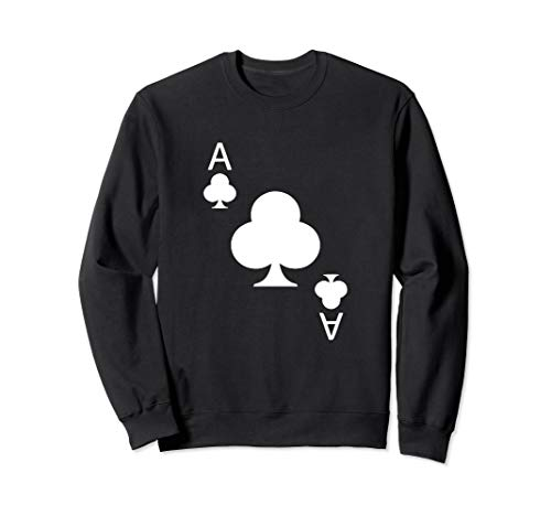 Ace Of Clubs Playing Cards Funny Gift idea for men women Sweatshirt