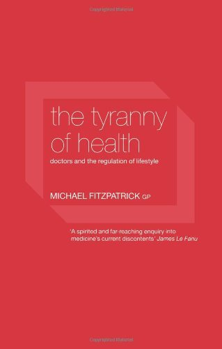 The Tyranny of Health: Doctors and the Regulation of Lifestyle