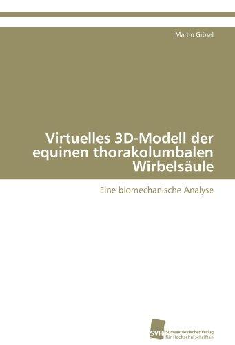 Virtuelles 3D-Modell der equinen thorakolumbalen Wirbelsäule: Eine biomechanische Analyse (German Edition) (Virtuelle 3d-modell)