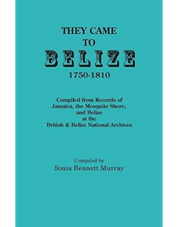They Came to Belize, 1750-1810.: Compiled from Records of Jamaica,