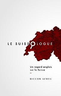 Le suissologue : un regard anglais sur la Suisse, Bewes, Diccon