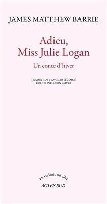 Adieu, Miss Julie Logan: Un conte d'hiver par Barrie
