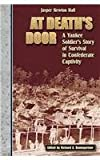 img - for At Death's Door: A Yankee Soldier's Story of Survival in Confederate Captivity book / textbook / text book