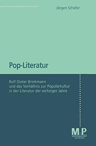 Pop-Literatur: Rolf Dieter Brinkmann und das Verhältnis zur Populärkultur in der Literatur der sechziger Jahre