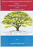 Roots of American Character Identity : From the Age of Exploration to the American Enlightenment, Volume I, Dame, Frederick William, 0773447741
