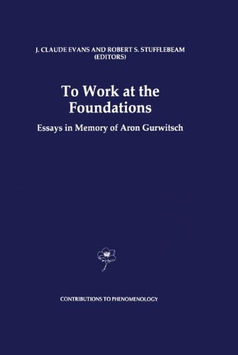 To Work At The Foundations: Essays In Memory Of Aron Gurwitsch (Contributions To Phenomenology)