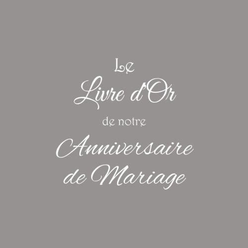 Le Livre d'Or de notre Anniversaire de Mariage ..........: Livre d'Or Anniversaire de Mariage 21 x 21 cm Accessoires decoration idee cadeau ... invit Couverture Gris (French Edition)