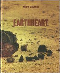 Earthheart. Ediz. italiana, francese e inglese Marco Signorini