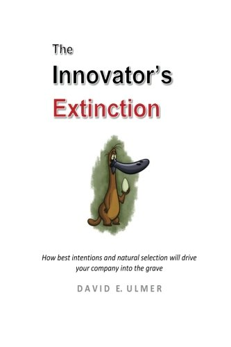 The Innovator's Extinction: How best intentions and natural selection will drive your company into the grave pdf