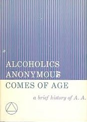 Alcoholics Anonymous Comes Of Age: A Brief History of A. A. (A A Comes Of Age)