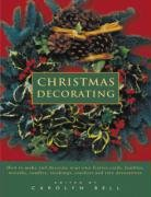 Christmas Decorating: How to make and decorate your own festive cards, baubles, wreaths, candles, stockings, crackers and tree decorations -