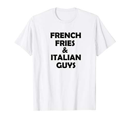 French Fries and Italian Guys Tshirt