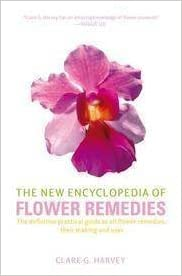 New Encyclopedia Of Flower Remedies - Definitive Practical Guide To All Flower Remedies, Their Making And Uses by Clare G. Harvey (2007-05-03)