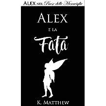 Alex e la Fata (Alex nel Paese delle Meraviglie vol. 3) (Italian Edition)