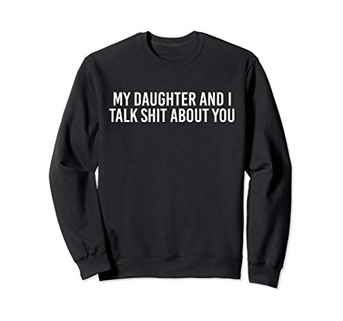 My Daughter And I Talk Shit About You Funny Sweatshirt