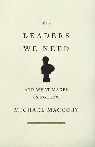 The Leaders We Need: And What Makes Us Follow