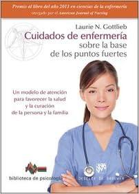 Cuidados De Enfermería Sobre La Base De Los Puntos Fuertes. Un Modelo De Atención Para Favorecer La Salud Y La Curación De La Persona Y La Familia por Laurie N. Gottlieb
