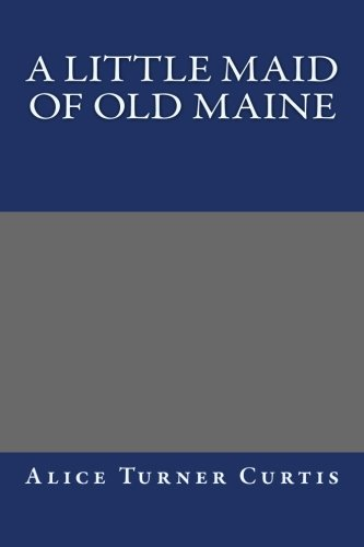 Read Online A Little Maid of Old Maine ebook