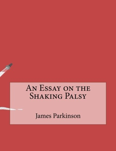 An Essay on the Shaking Palsy: James Parkinson: 9781519439642 ...
