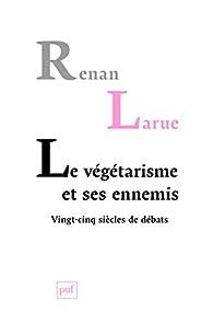 Le végétarisme et ses ennemis par Renan Larue
