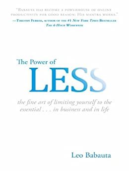 The Power of Less: The Fine Art of Limiting Yourself to the Essential.in Business and in Life by [Babauta, Leo]
