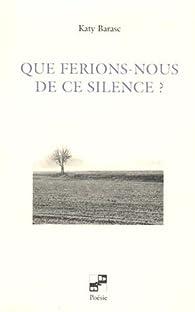 Que ferions-nous de ce silence ? par Katy Barasc