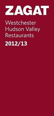 2012/13 Westchester/Hudson Valley Restaurants (Zagat Survey: Westchester/Hudson River Valley Restaurants)