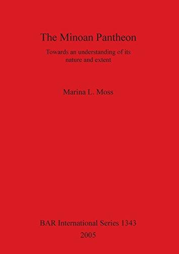 The Minoan Pantheon: Towards an understanding of its nature and extent (BAR International)