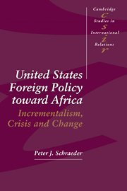 United States Foreign Policy toward Africa: Incrementalism, Crisis and Change (Cambridge Studies in International Relati