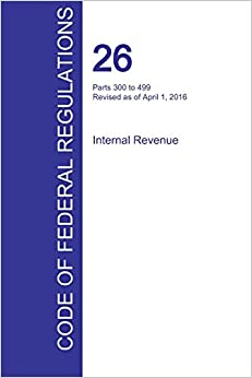CFR 26, Parts 300 to 499, Internal Revenue, April 01, 2016 (Volume 20 of 22)