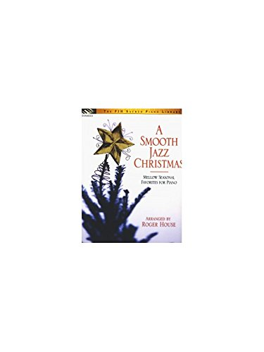 A Smooth Jazz Christmas: Mellow Seasonal Favorites for the Piano (FJH Sacred Piano Library) ()