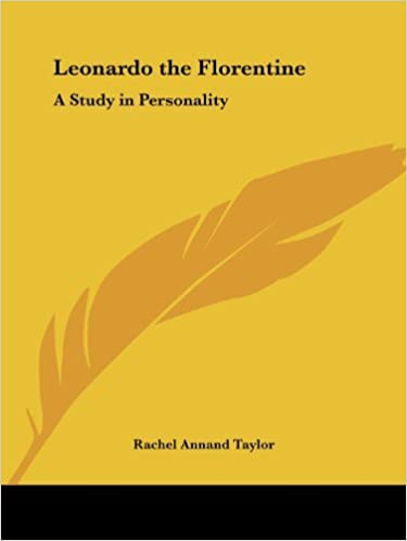 Leonardo the Florentine: A Study in Personality by Rachel Annand Taylor (2003-04-07)