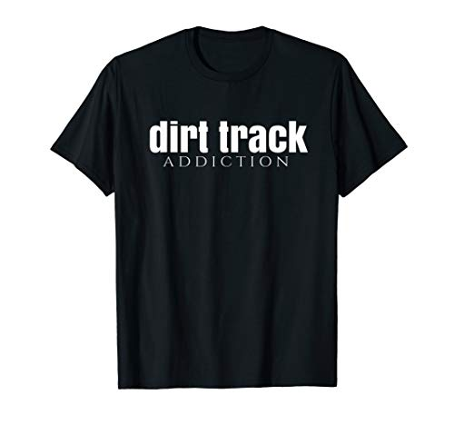 Dirt Track Racing Addiction Sprints Modified Late Models  T-Shirt (Dirt Track Late Model)