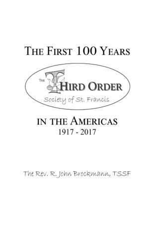 The First 100 Years in the Americas: 1917 - 2017: Third Order Society of St. Francis pdf