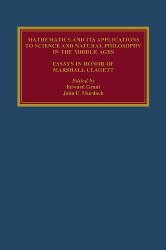 Mathematics and its Applications to Science and Natural Philosophy in the Middle Ages: Essays in Honour of Marshall Clag