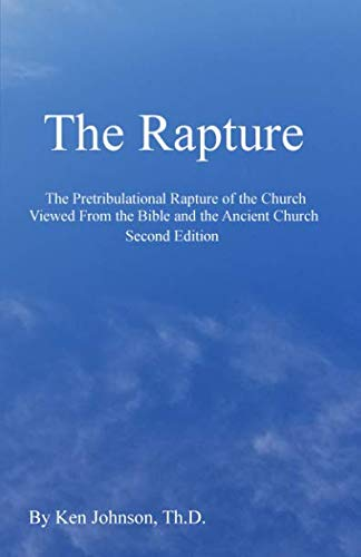 The Rapture: The Pretribulational Rapture Viewed From the Bible and the Ancient Church ()